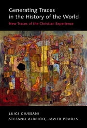 Generating Traces in the History of the World - New Traces of the Christian Experience ebook by Luigi Giussani,Stefano Alberto,Javier Prades