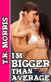 I'm Bigger Than Average (College Erotica) ebook by T.K. Morris