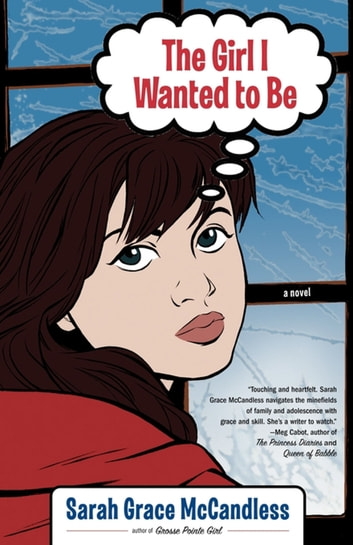 The Girl I Wanted to Be - A Novel ebook by Sarah Grace McCandless