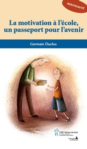 Motivation à l'école un passeport pour l'avenir (La) ebook by Germain Duclos