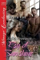 Alpha Province: Ray of Sunshine ebook by Becca Van