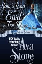 How to Land an Earl in Ten Days or Less - Heart of an Heiress ebook by Ava Stone