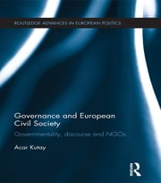 Governance and European Civil Society - Governmentality, Discourse and NGOs ebook by Acar Kutay