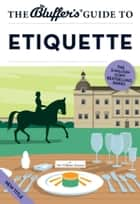 The Bluffer's Guide to Etiquette ebook by William Hanson