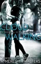 Cloud Walking (A Find You in the Dark novella) eBook by A. Meredith Walters