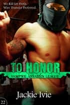 To Honor - Vampire Assassin League, #22 ebook by Jackie Ivie