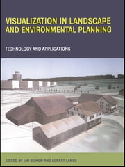 Visualization in Landscape and Environmental Planning - Technology and Applications ebook by Ian Bishop,Eckart Lange