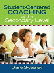 Student-Centered Coaching at the Secondary Level ebook by Diane R. Sweeney