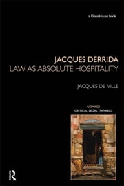 Jacques Derrida: Law as Absolute Hospitality - Law as Absolute Hospitality ebook by Jacques de Ville