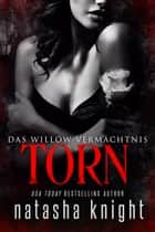 Torn: Das Willow Vermächtnis eBook by Natasha Knight