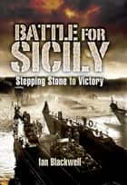 Battle for Sicily ebook by Ian  Blackwell