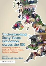 Understanding Early Years Education across the UK - Comparing practice in England, Northern Ireland, Scotland and Wales ebook by Diane Boyd,Nicky Hirst