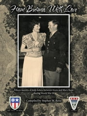 From Burma With Love - Fifteen months of daily letters between Irwin and Mary Reiss during World War II ebook by Stephen W. Reiss