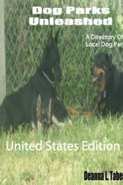 Dog Parks Unleashed: A Directory Of Local Dog Parks, United States Edition ebook by Deanna L. Taber