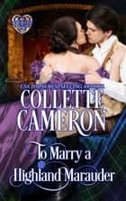 To Marry a Highland Marauder ebook by Collette Cameron