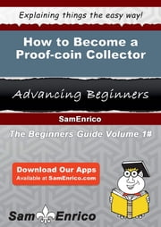 How to Become a Proof-coin Collector - How to Become a Proof-coin Collector ebook by Shanita Hawley