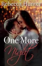 One More Night - A Wanderlust Romance ebook by Rebecca Hunter