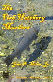The Fish Hatchery Murders ebook by John A. Miller, Jr.