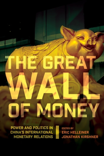 The Great Wall of Money - Power and Politics in China's International Monetary Relations ebook by