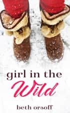 Girl in the Wild ebook by Beth Orsoff