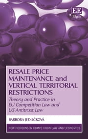 Resale Price Maintenance and Vertical Territorial Restrictions - Theory and Practice in EU Competition Law and US Antitrust Law ebook by Barbora Jedlicková