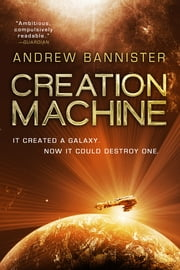 Creation Machine - A Novel of the Spin ebook by Andrew Bannister