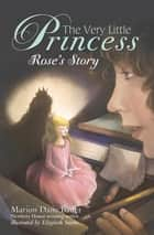 The Very Little Princess: Rose's Story ebook by Marion Dane Bauer, Elizabeth Sayles