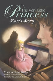 The Very Little Princess: Rose's Story ebook by Marion Dane Bauer,Elizabeth Sayles