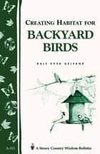 Creating Habitat for Backyard Birds - Storey's Country Wisdom Bulletin A-215 ebook by Dale Evva Gelfand