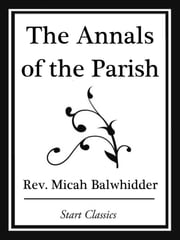 The Annals of the Parish; Or The Chro ebook by Rev. Micah Balwhidder