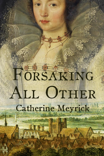 Forsaking All Other ebook by Catherine Meyrick
