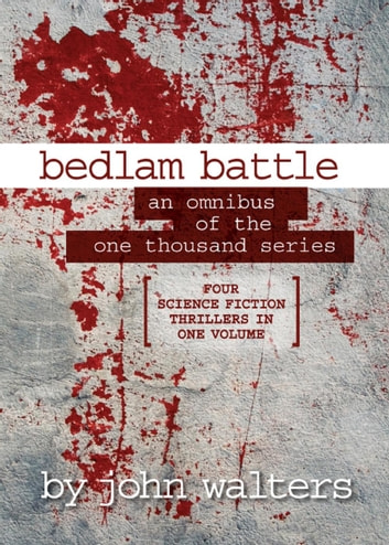 Bedlam Battle: An Omnibus of the One Thousand Series ebook by John Walters