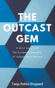 The Outcast Gem - Voices from the European Republic of Independent Nations ebook by Tanja Rohini Bisgaard
