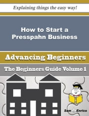How to Start a Presspahn Business (Beginners Guide) ebook by Necole Waller,Sam Enrico