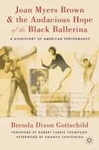 Joan Myers Brown and the Audacious Hope of the Black Ballerina ebook by Ananya Chatterjea,Robert Farris Thompson,Brenda Dixon Gottschild