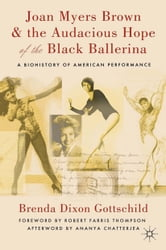 Joan Myers Brown and the Audacious Hope of the Black Ballerina - A Biohistory of American Performance ebook by Ananya Chatterjea,Brenda Dixon Gottschild