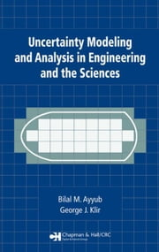 Uncertainty Modeling and Analysis in Engineering and the Sciences ebook by Ayyub, Bilal M.