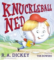 Knuckleball Ned ebook by R.A. Dickey,Tim Bowers