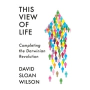This View of Life - Completing the Darwinian Revolution audiobook by David Sloan Wilson