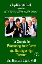 Top Secrets for Promoting Your Party and Getting a High Turnout ebook by Gini Graham Scott
