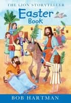The Lion Storyteller Easter Book ebook by Bob Hartman