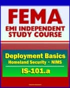 21st Century FEMA Study Course: Deployment Basics (IS-101.a) - Domestic Incident Deployments, Homeland Security, NIMS ebook by Progressive Management
