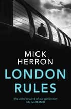 London Rules - Jackson Lamb Thriller 5 ebook by Mick Herron