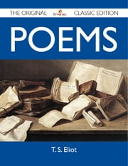 Poems - The Original Classic Edition ebook by Eliot T