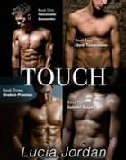 Touch Series ebook by Lucia Jordan