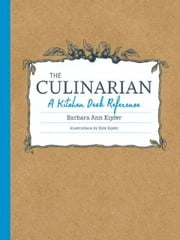 The Culinarian: A Kitchen Desk Reference - A Kitchen Desk Reference ebook by Barbara Ann Kipfer