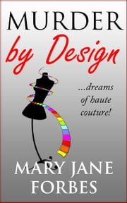 Murder by Design - Murder by Design Trilogy, #1 ebook by Mary Jane Forbes