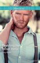 Resisting Her Rebel Hero ebook by Lucy Ryder