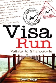 Visa Run - Pattaya to Sihanoukville ebook by Peter Jaggs
