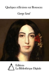 Quelques réflexions sur Rousseau ebook by George Sand